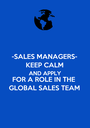 -SALES MANAGERS- KEEP CALM AND APPLY FOR A ROLE IN THE GLOBAL SALES TEAM - Personalised Poster A1 size