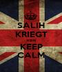 SALIH KRIEGT KEIN KEEP CALM - Personalised Poster A1 size