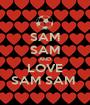 SAM SAM AND LOVE SAM SAM  - Personalised Poster A1 size