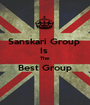 Sanskari Group  Is  The  Best Group  - Personalised Poster A1 size
