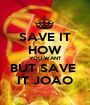 SAVE IT HOW YOU WANT BUT SAVE  IT JOAO - Personalised Poster A1 size
