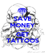 SAVE MONEY AND GET TATTOOS - Personalised Poster A1 size