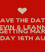 SAVE THE DATE KEVIN & LEANNE  ARE GETTING MARRIED  SATURDAY 16TH AUGUST   - Personalised Poster A1 size
