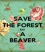 SAVE THE FOREST EAT A BEAVER - Personalised Poster A1 size