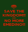SAVE THE KINGDOM!!! AND NO MORE EMEDINO!!! - Personalised Poster A1 size