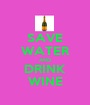 SAVE WATER AND DRINK WINE - Personalised Poster A1 size