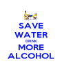 SAVE WATER DRINK MORE ALCOHOL - Personalised Poster A1 size
