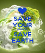 SAVE YOUR ENERGY SAVE EARTH - Personalised Poster A1 size