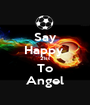 Say Happy  21st To Angel - Personalised Poster A1 size