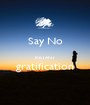 Say No  INSTANT gratification  - Personalised Poster A1 size
