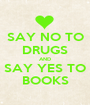 SAY NO TO DRUGS AND SAY YES TO BOOKS - Personalised Poster A1 size