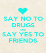 SAY NO TO DRUGS AND SAY YES TO FRIENDS - Personalised Poster A1 size