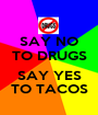 SAY NO TO DRUGS  SAY YES TO TACOS - Personalised Poster A1 size