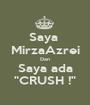 """Saya  MirzaAzrei Dan Saya ada """"CRUSH !"""" - Personalised Poster A1 size"""