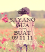 SAYANG GUA CUMA BUAT 09 11 11 - Personalised Poster A1 size