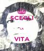 SCEGLI  LA  VITA - Personalised Poster A1 size