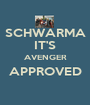 SCHWARMA IT'S AVENGER APPROVED  - Personalised Poster A1 size