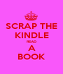 SCRAP THE KINDLE READ A BOOK - Personalised Poster A1 size