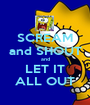 SCREAM and SHOUT and LET IT ALL OUT - Personalised Poster A1 size