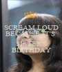 SCREAM LOUD BECAUSE IT'S  MY SISTER'S BIRTHDAY - Personalised Poster A1 size