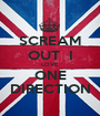 SCREAM OUT  I LOVE ONE DIRECTION - Personalised Poster A1 size