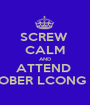 SCREW  CALM AND ATTEND  OCTOBER LCONG 2012 - Personalised Poster A1 size