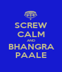 SCREW CALM AND BHANGRA PAALE - Personalised Poster A1 size