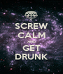 SCREW CALM AND GET DRUNK - Personalised Poster A1 size