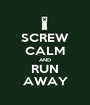 SCREW CALM AND RUN AWAY - Personalised Poster A1 size
