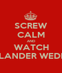 SCREW CALM AND WATCH OUTLANDER WEDDING - Personalised Poster A1 size