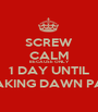 SCREW CALM BECAUSE ONLY 1 DAY UNTIL BREAKING DAWN PART2 - Personalised Poster A1 size