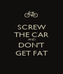 SCREW THE CAR AND DON'T GET FAT - Personalised Poster A1 size