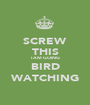 SCREW THIS I AM GOING BIRD WATCHING - Personalised Poster A1 size