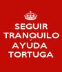 SEGUIR TRANQUILO Y AYUDA  TORTUGA - Personalised Poster A1 size