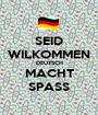 SEID WILKOMMEN DEUTSCH MACHT SPASS - Personalised Poster A1 size