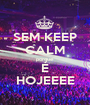 SEM KEEP CALM porque É HOJEEEE - Personalised Poster A1 size