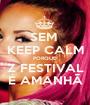 SEM  KEEP CALM PORQUE Z FESTIVAL É AMANHÃ - Personalised Poster A1 size