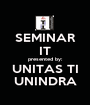 SEMINAR IT presented by: UNITAS TI UNINDRA - Personalised Poster A1 size