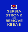 SERBIA STRONK AND REMOVE KEBAB - Personalised Poster A1 size
