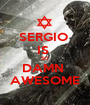 SERGIO  IS  SO DAMN  AWESOME - Personalised Poster A1 size