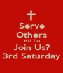 Serve Others Will You Join Us? 3rd Saturday - Personalised Poster A1 size