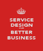 SERVICE DESIGN FOR BETTER BUSINESS - Personalised Poster A1 size