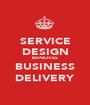 SERVICE DESIGN IMPROVES BUSINESS DELIVERY - Personalised Poster A1 size