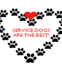 SERVICE DOGS ARE THE BEST!    - Personalised Poster A1 size