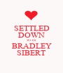 SETTLED DOWN WITH BRADLEY SIBERT - Personalised Poster A1 size
