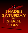 SHADE'S SATURDAY IT'S SHADE DAY - Personalised Poster A1 size