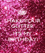 SHAKE YOUR GLITTER CAUSE IT'S MY BIRTHDAY - Personalised Poster A1 size