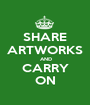 SHARE ARTWORKS  AND CARRY ON - Personalised Poster A1 size