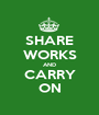 SHARE WORKS AND CARRY ON - Personalised Poster A1 size