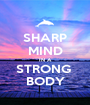SHARP MIND IN A STRONG  BODY - Personalised Poster A1 size